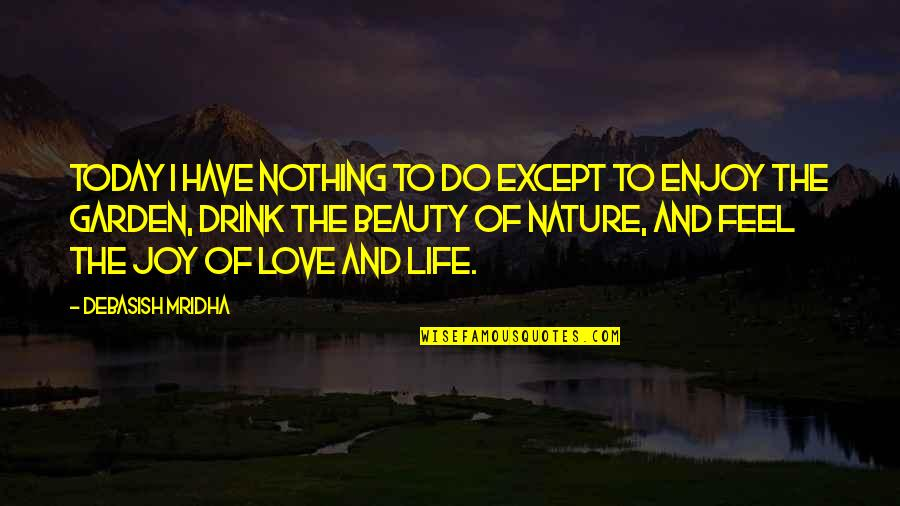 Wisdom And Love Quotes By Debasish Mridha: Today I have nothing to do except to