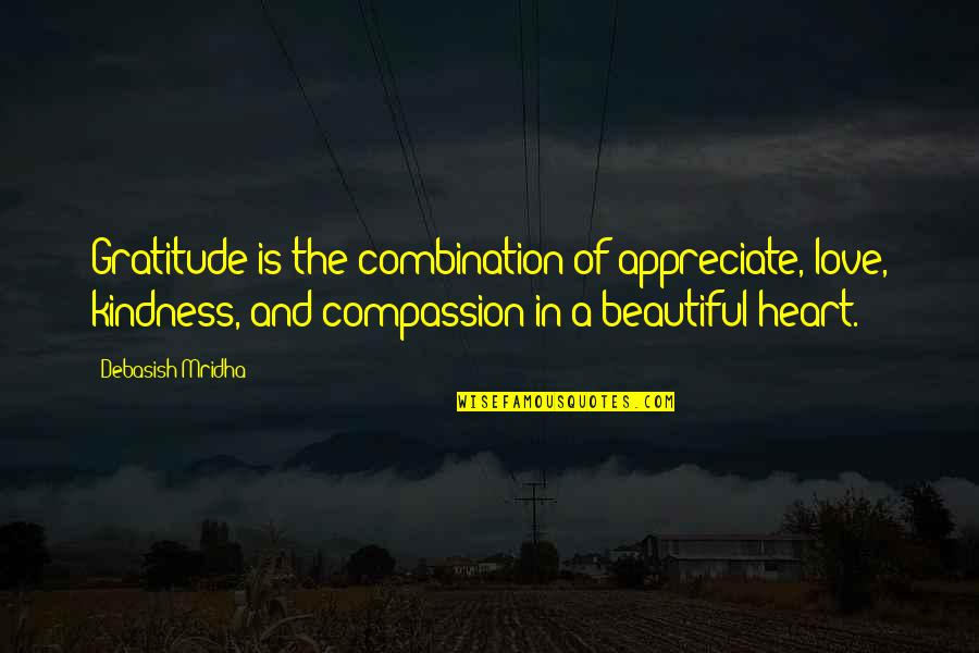 Wisdom And Love Quotes By Debasish Mridha: Gratitude is the combination of appreciate, love, kindness,