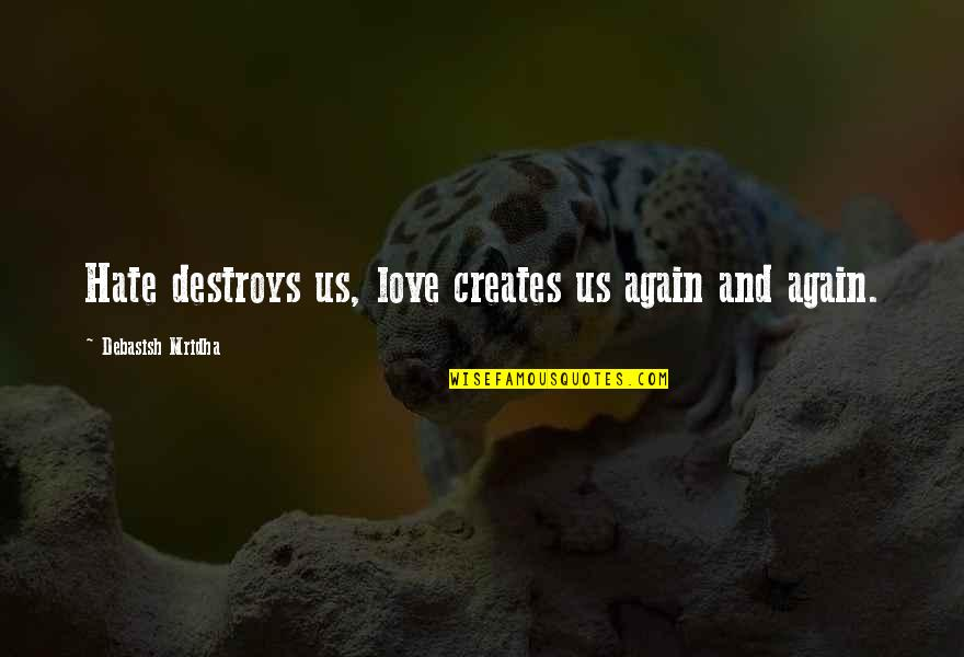 Wisdom And Love Quotes By Debasish Mridha: Hate destroys us, love creates us again and