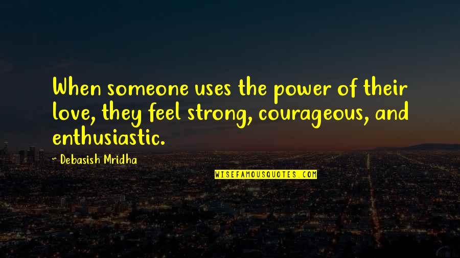 Wisdom And Love Quotes By Debasish Mridha: When someone uses the power of their love,