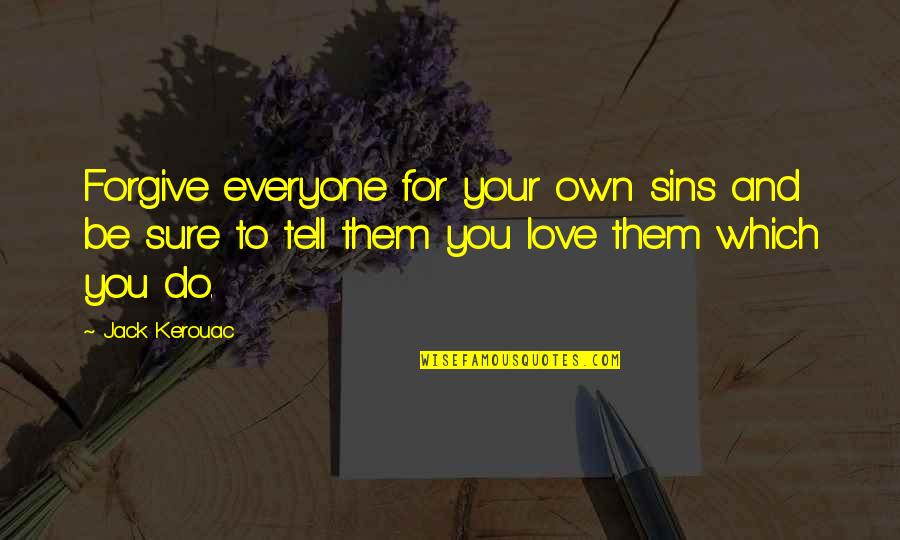 Wisdom And Love Quotes By Jack Kerouac: Forgive everyone for your own sins and be