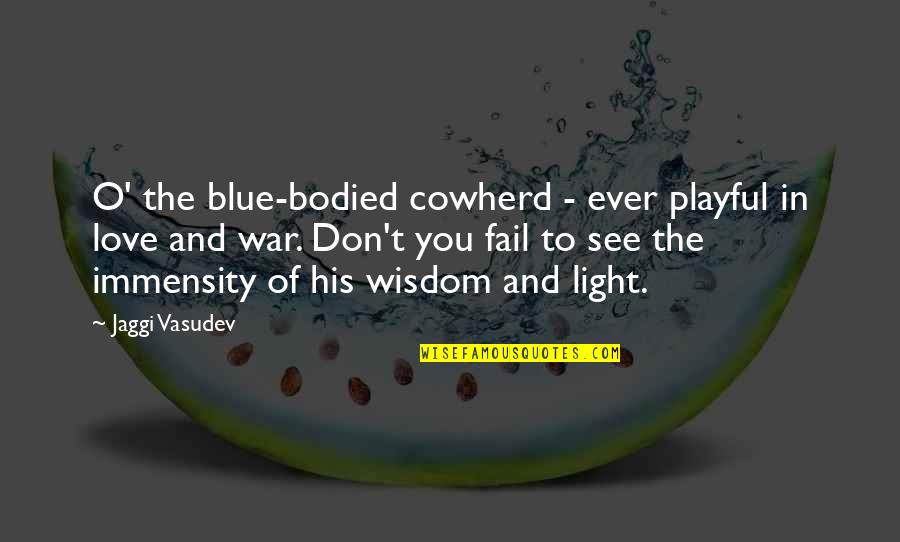 Wisdom And Love Quotes By Jaggi Vasudev: O' the blue-bodied cowherd - ever playful in