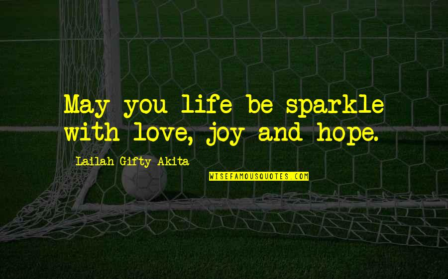 Wisdom And Love Quotes By Lailah Gifty Akita: May you life be sparkle with love, joy