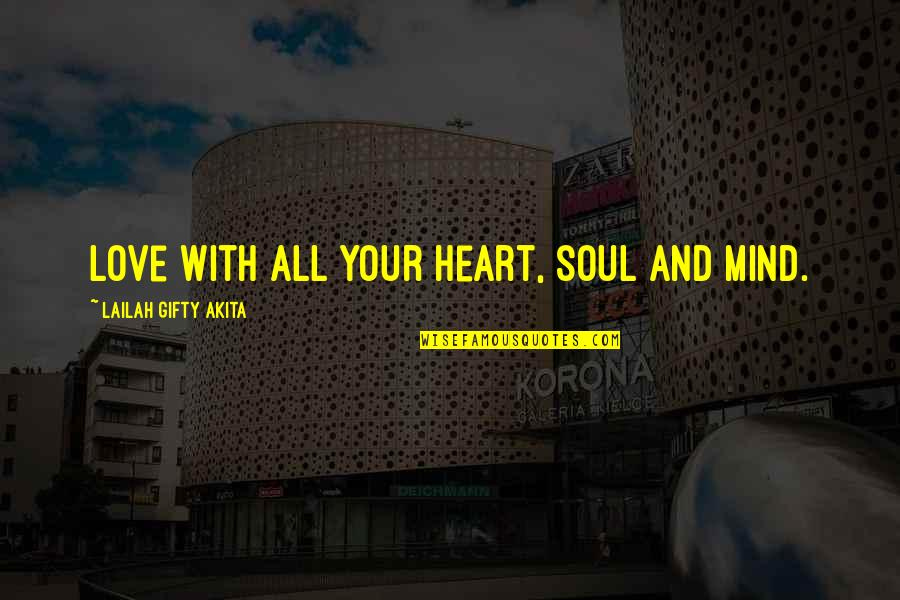 Wisdom And Love Quotes By Lailah Gifty Akita: Love with all your heart, soul and mind.
