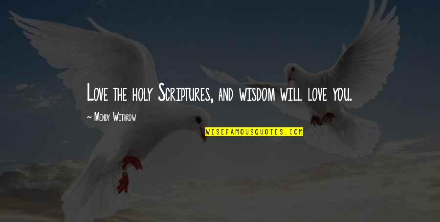 Wisdom And Love Quotes By Mindy Withrow: Love the holy Scriptures, and wisdom will love