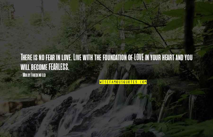 Wisdom And Love Quotes By Molly Friedenfeld: There is no fear in love. Live with