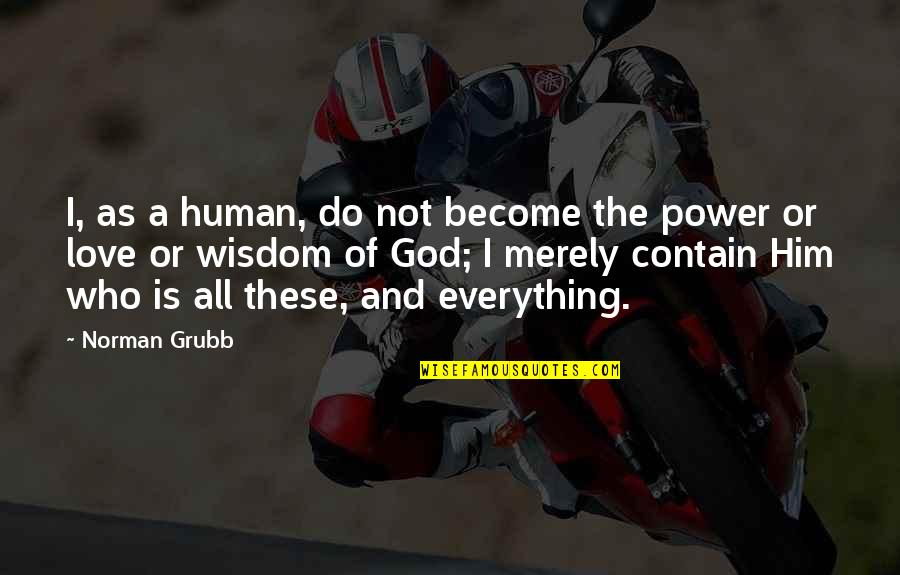 Wisdom And Love Quotes By Norman Grubb: I, as a human, do not become the