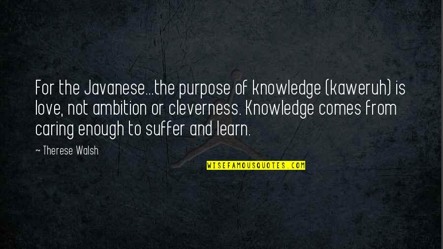 Wisdom And Love Quotes By Therese Walsh: For the Javanese...the purpose of knowledge (kaweruh) is