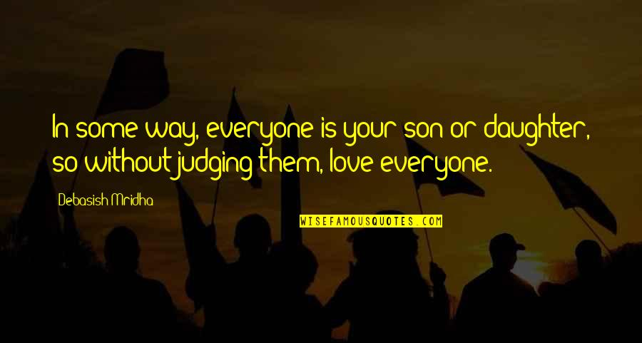 Wisdom For My Daughter Quotes By Debasish Mridha: In some way, everyone is your son or