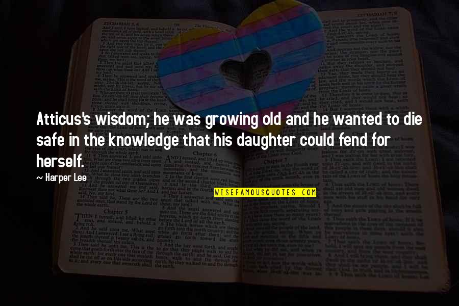 Wisdom For My Daughter Quotes By Harper Lee: Atticus's wisdom; he was growing old and he