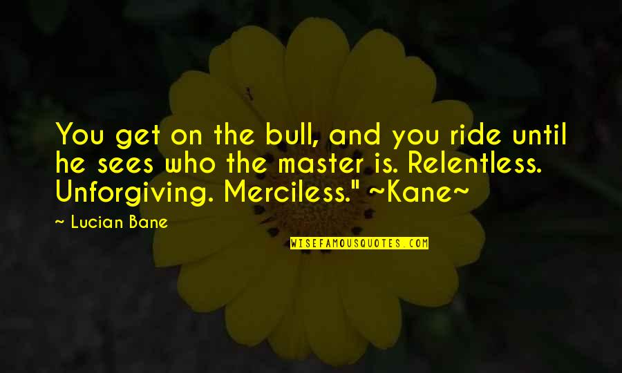 Wisdom For My Daughter Quotes By Lucian Bane: You get on the bull, and you ride