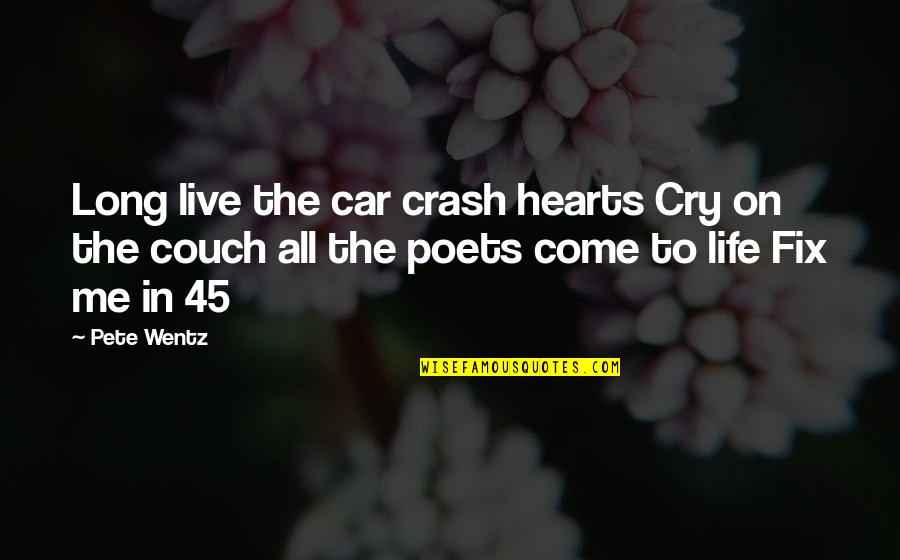 Wisdom For My Daughter Quotes By Pete Wentz: Long live the car crash hearts Cry on
