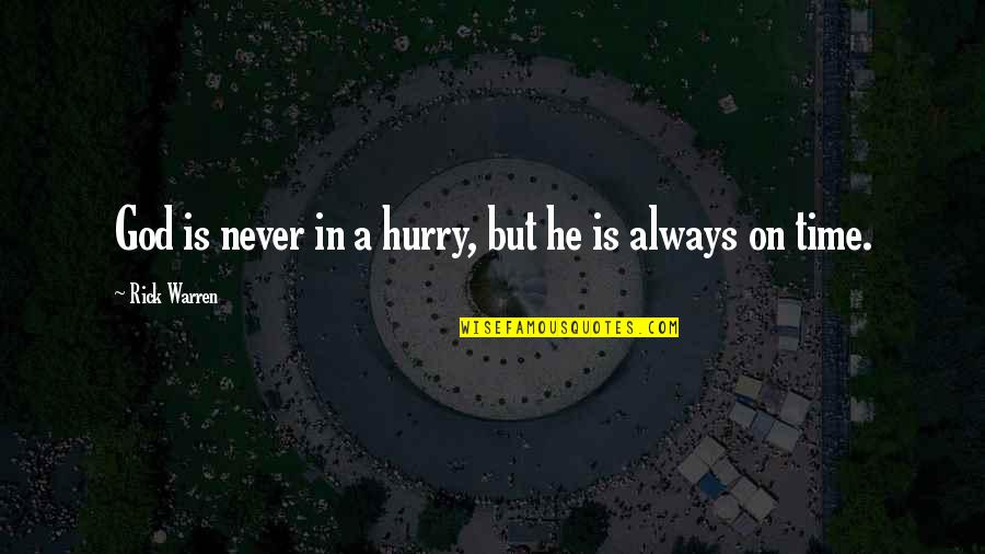Wisdom For My Daughter Quotes By Rick Warren: God is never in a hurry, but he