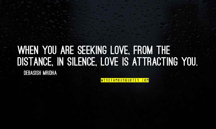 Wisdom In Silence Quotes By Debasish Mridha: When you are seeking love, from the distance,