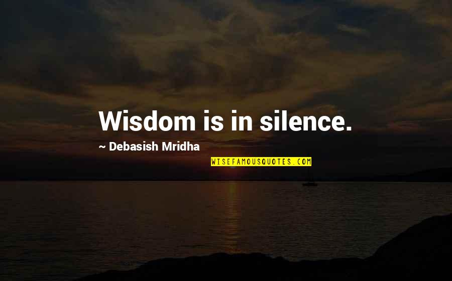 Wisdom In Silence Quotes By Debasish Mridha: Wisdom is in silence.