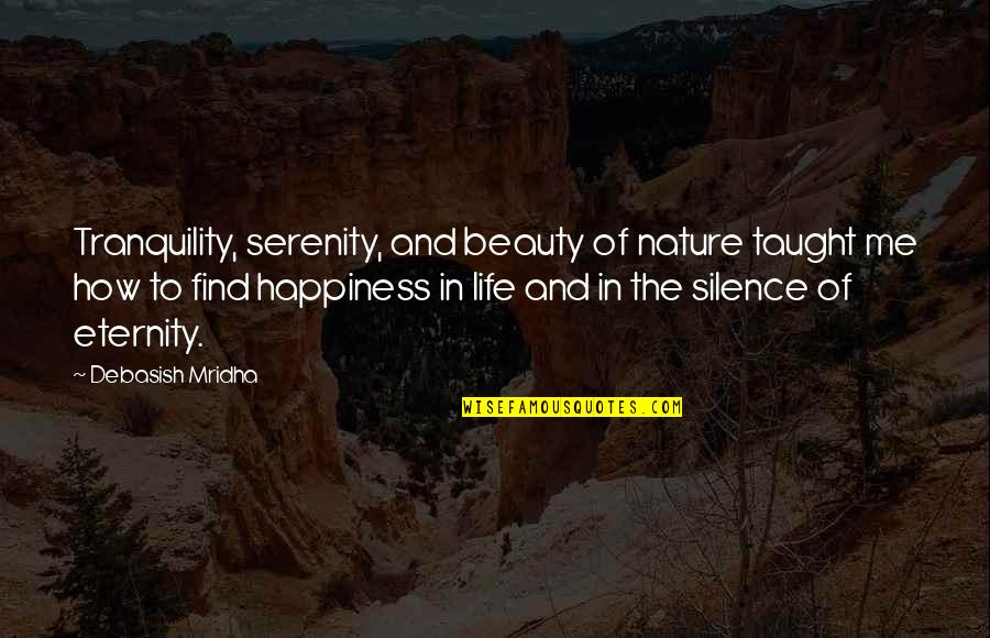 Wisdom In Silence Quotes By Debasish Mridha: Tranquility, serenity, and beauty of nature taught me
