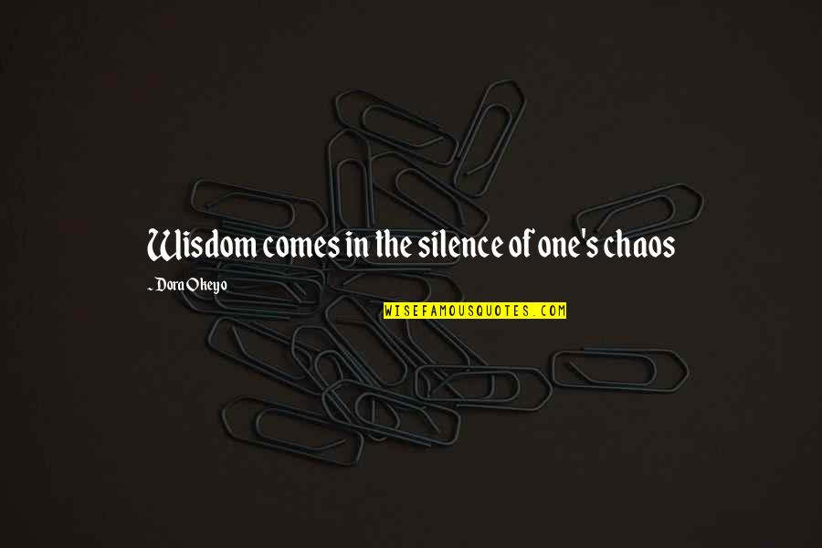 Wisdom In Silence Quotes By Dora Okeyo: Wisdom comes in the silence of one's chaos