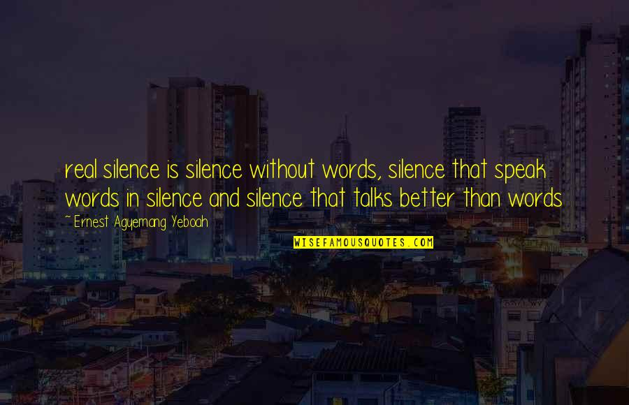 Wisdom In Silence Quotes By Ernest Agyemang Yeboah: real silence is silence without words, silence that