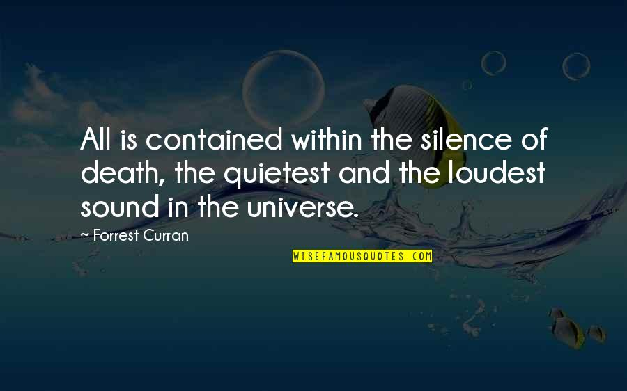 Wisdom In Silence Quotes By Forrest Curran: All is contained within the silence of death,