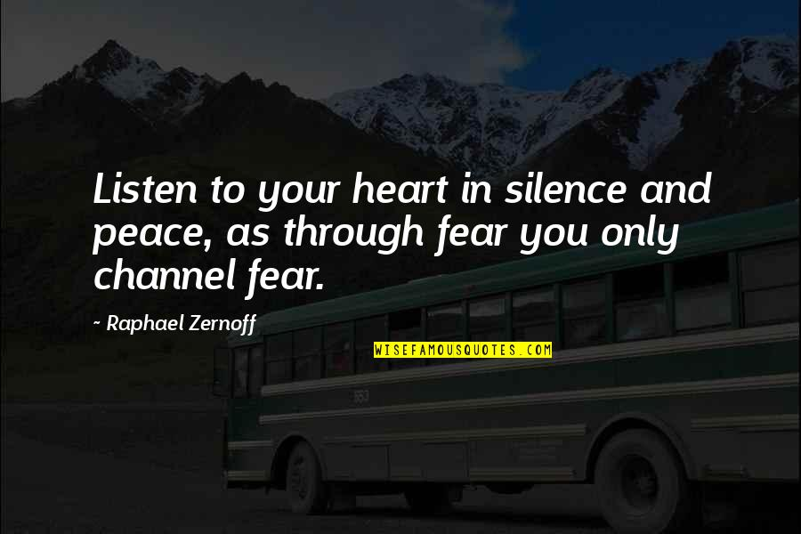 Wisdom In Silence Quotes By Raphael Zernoff: Listen to your heart in silence and peace,