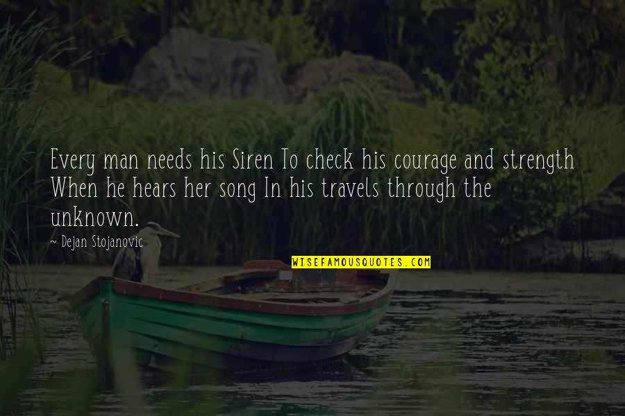 Wisdom Strength And Courage Quotes By Dejan Stojanovic: Every man needs his Siren To check his