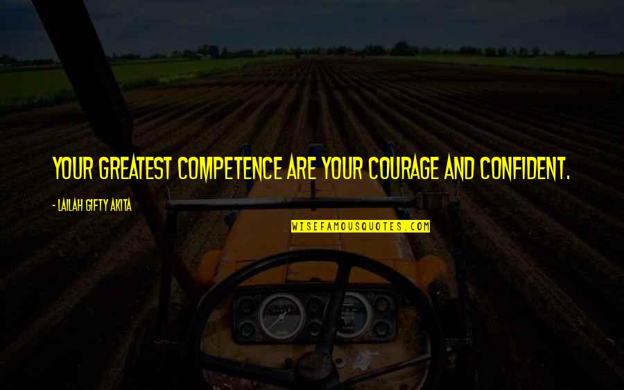 Wisdom Strength And Courage Quotes By Lailah Gifty Akita: Your greatest competence are your courage and confident.