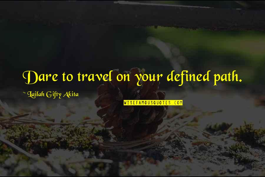 Wisdom Strength And Courage Quotes By Lailah Gifty Akita: Dare to travel on your defined path.