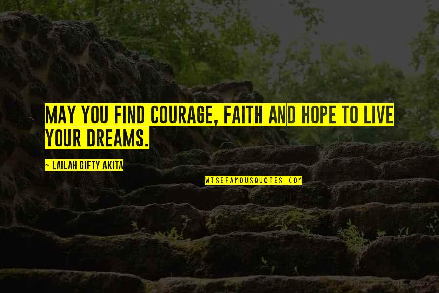 Wisdom Strength And Courage Quotes By Lailah Gifty Akita: May you find courage, faith and hope to