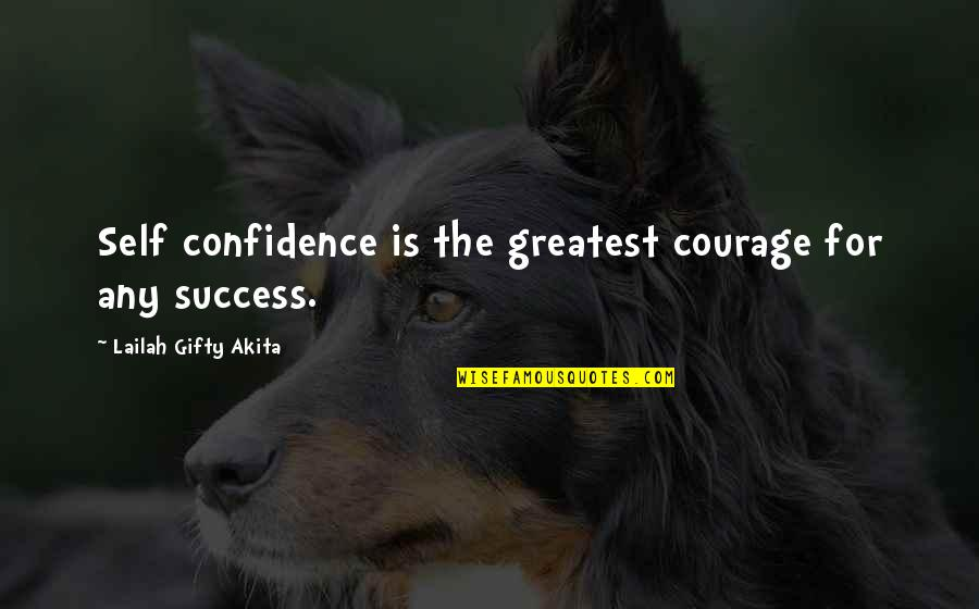 Wisdom Strength And Courage Quotes By Lailah Gifty Akita: Self confidence is the greatest courage for any