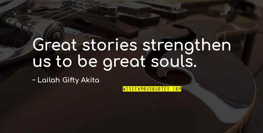 Wisdom Strength And Courage Quotes By Lailah Gifty Akita: Great stories strengthen us to be great souls.