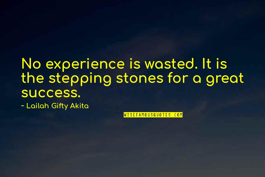 Wisdom Strength And Courage Quotes By Lailah Gifty Akita: No experience is wasted. It is the stepping