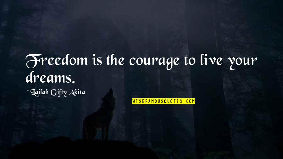 Wisdom Strength And Courage Quotes By Lailah Gifty Akita: Freedom is the courage to live your dreams.
