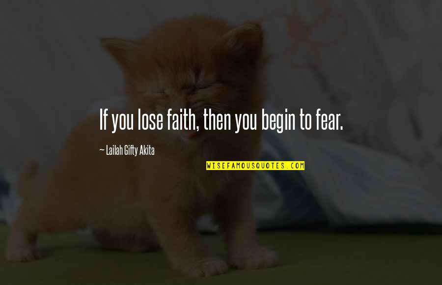 Wisdom Strength And Courage Quotes By Lailah Gifty Akita: If you lose faith, then you begin to