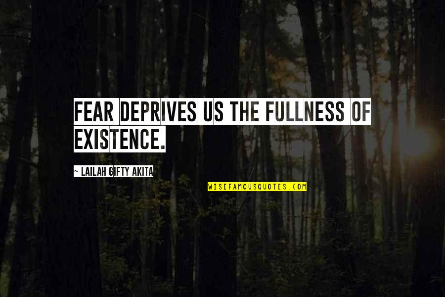 Wisdom Strength And Courage Quotes By Lailah Gifty Akita: Fear deprives us the fullness of existence.