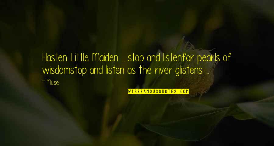 Wisdom Strength And Courage Quotes By Muse: Hasten Little Maiden ... stop and listenfor pearls