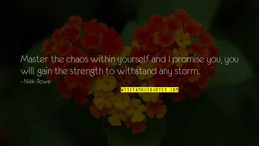 Wisdom Strength And Courage Quotes By Nikki Rowe: Master the chaos within yourself and I promise