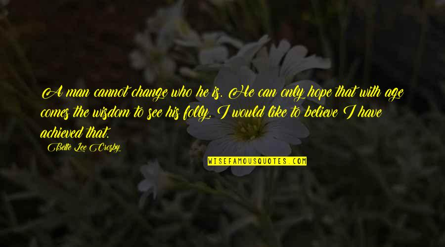 Wisdom With Age Quotes By Bette Lee Crosby: A man cannot change who he is. He