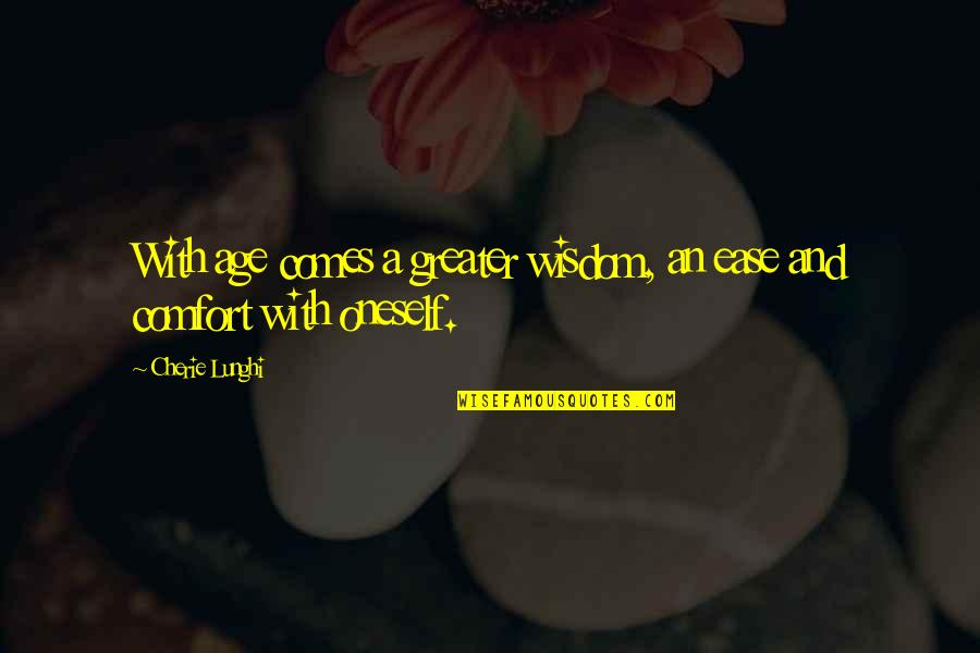 Wisdom With Age Quotes By Cherie Lunghi: With age comes a greater wisdom, an ease