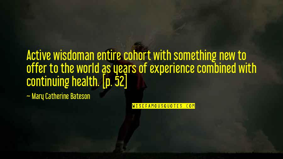 Wisdom With Age Quotes By Mary Catherine Bateson: Active wisdoman entire cohort with something new to