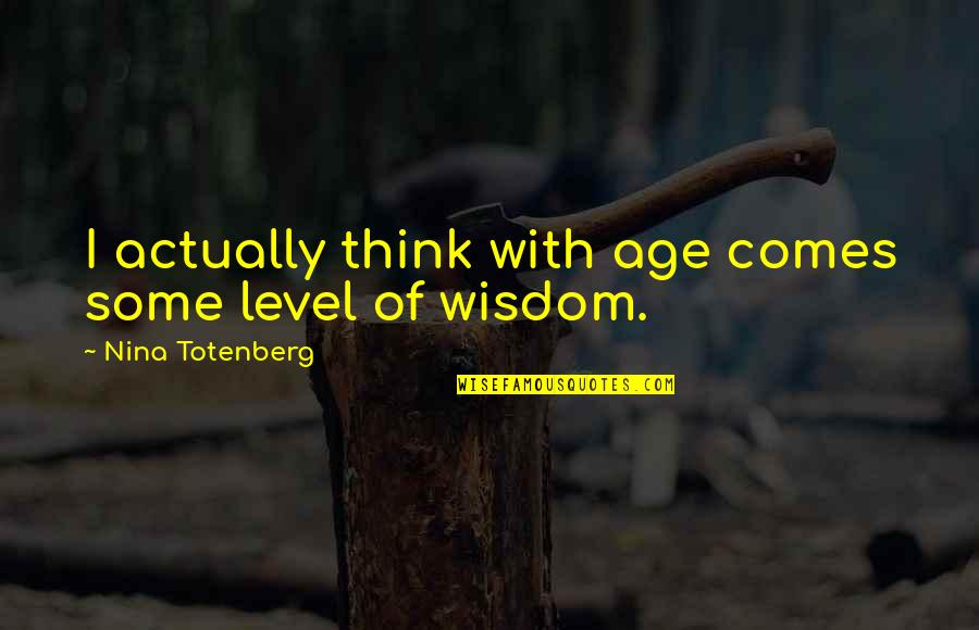 Wisdom With Age Quotes By Nina Totenberg: I actually think with age comes some level