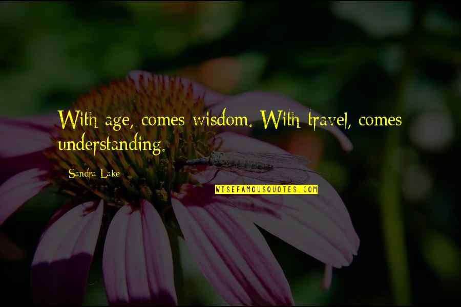 Wisdom With Age Quotes By Sandra Lake: With age, comes wisdom. With travel, comes understanding.