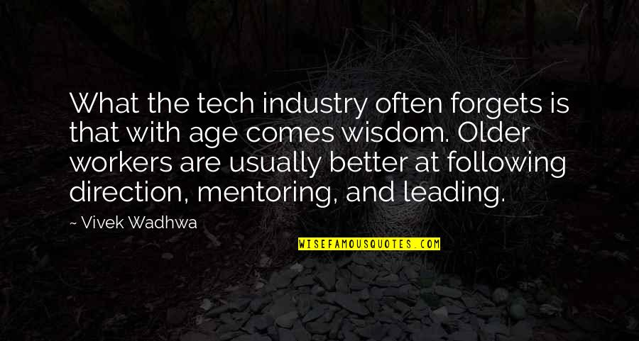 Wisdom With Age Quotes By Vivek Wadhwa: What the tech industry often forgets is that