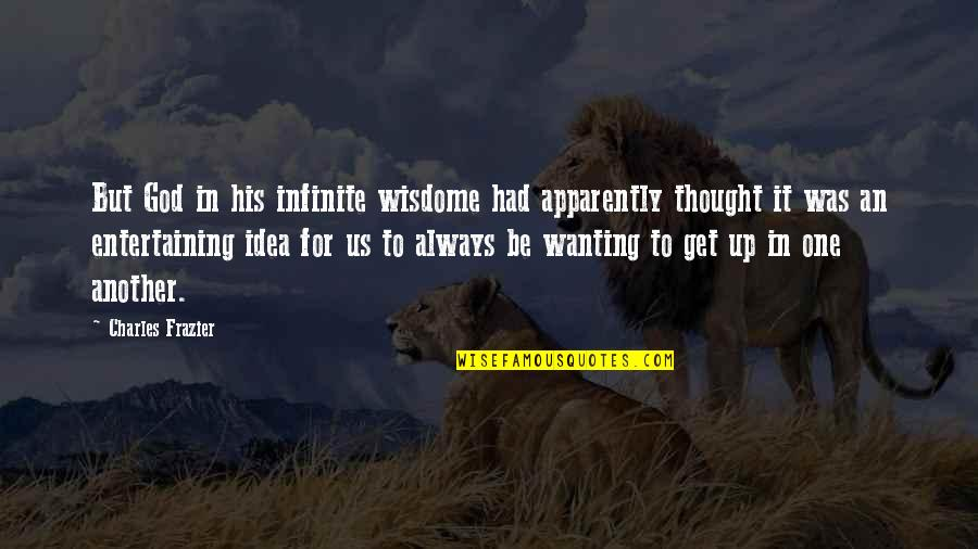Wisdome Quotes By Charles Frazier: But God in his infinite wisdome had apparently