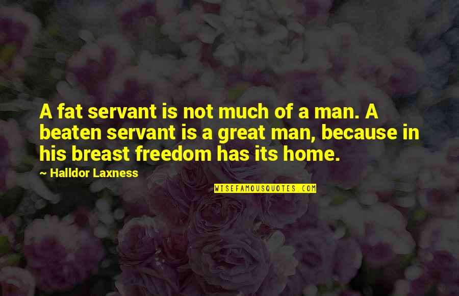 Wisdome Quotes By Halldor Laxness: A fat servant is not much of a