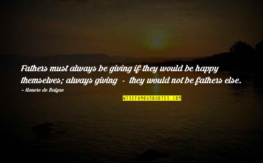 Wisdome Quotes By Honore De Balzac: Fathers must always be giving if they would