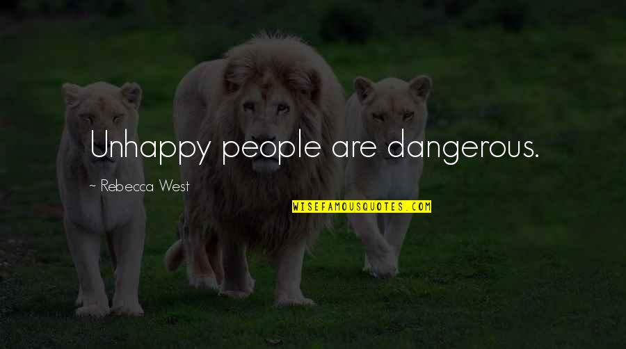 Wisdome Quotes By Rebecca West: Unhappy people are dangerous.