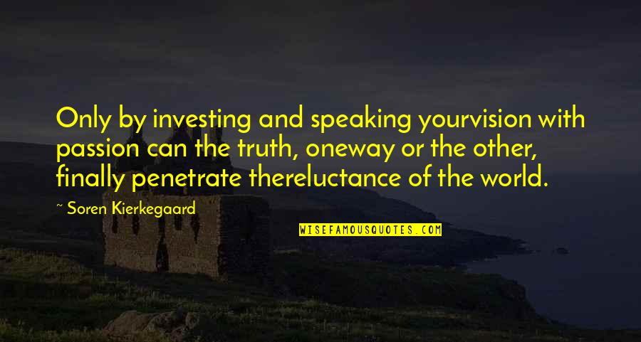 Wisdome Quotes By Soren Kierkegaard: Only by investing and speaking yourvision with passion