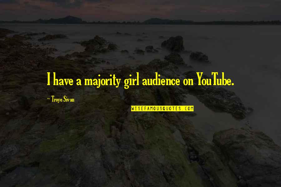 Wisdome Quotes By Troye Sivan: I have a majority girl audience on YouTube.
