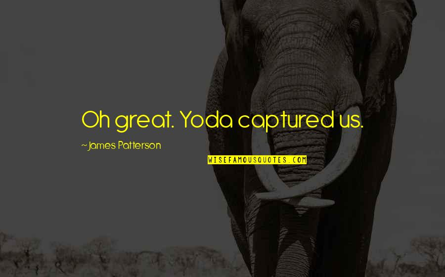 Wise Deep Short Quotes By James Patterson: Oh great. Yoda captured us.