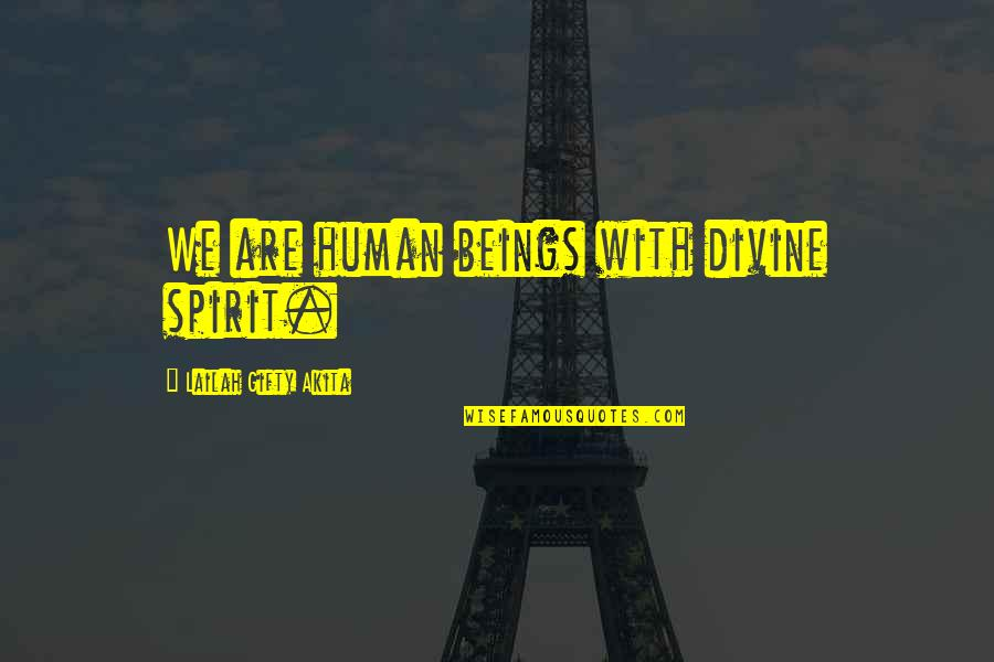Wise Deep Short Quotes By Lailah Gifty Akita: We are human beings with divine spirit.